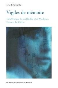 Eric Chevrette - Vigiles de mémoire - Esth/éthique du maldicible chez Modiano, Ernaux, Le Clézio.