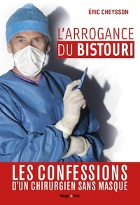 Eric Cheysson - L'arrogance du bistouri.