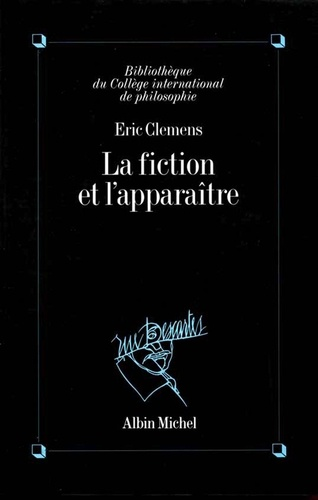 Eric Clémens - La Fiction et l'Apparaître.