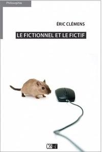 Eric Clémens - Le fictionnel et le fictif - Essai sur le réel et les mondes.