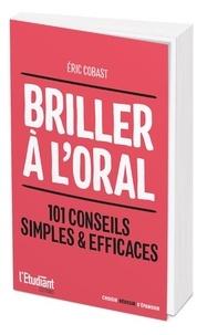Eric Cobast - Briller à l'oral - 101 conseils simples & efficaces.