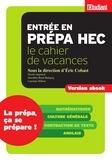 Eric Cobast et Nicole Angeniol - SERIE ETUDES  : Cahier de vacances prépa HEC Mathématiques, culture générale, contraction de texte, anglais.