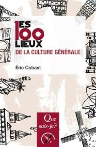 Eric Cobast - Les 100 lieux de la culture générale.