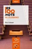 Eric Cobast - Les 100 mots de l'éloquence.