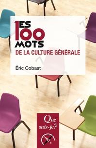 Eric Cobast - Les 100 mots de la culture générale.
