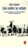 Eric Conan - Sans oublier les enfants - Les camps de Pithiviers et de Beaune-la-Rolande 19 juillet-16 septembre 1942.
