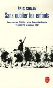 Nouveau livre réel pdf téléchargement gratuit Sans oublier les enfants  - Les camps de Pithiviers et de Beaune-la-Rolande 19 juillet-16 septembre 1942 par Eric Conan in French 9782253117216 ePub FB2 PDF