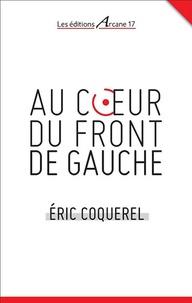 Eric Coquerel - Au coeur du Front de gauche.