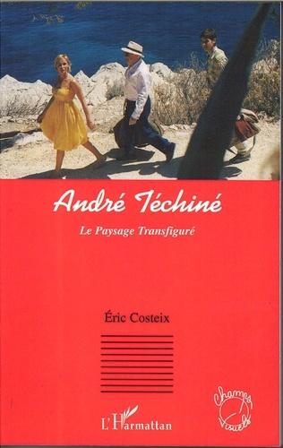 Eric Costeix - André Téchiné : Le Paysage Transfiguré.