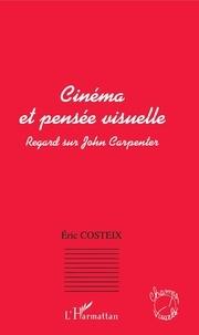 Eric Costeix - Cinéma et pensée visuelle - Regard sur le cinéma de John Carpenter.