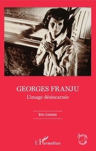 Eric Costeix - Georges Franju - L'image désincarnée.