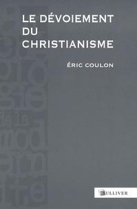 Eric Coulon - Le dévoiement du christianisme.
