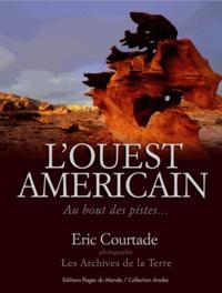 Eric Courtade - L'Ouest américain - Au bout des pistes....