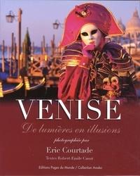 Eric Courtade et Robert-Émile Canat - Venise - De lumières en illusions.
