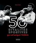 Eric Coutard - 50 rivalités sportives qui ont marqué l'histoire.