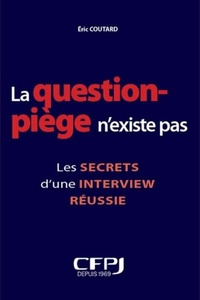 Eric Coutard - La question piège n'existe pas ! - Les secrets d'une interview réussie.