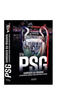 Eric Coutard et  Soccer link - PSG - Changer ou mourir - La dernière chance pour continuer de rêver.