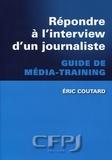 Eric Coutard - Répondre à l'interview d'un journaliste - Guide de média-training.