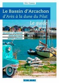 Eric Cowez - Le bassin d'Arcachon d'Arès à la dune du Pilat - Le guide.