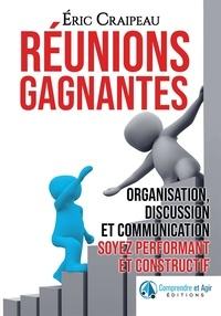 Eric Craipeau - Réunions gagnantes - Organisation, discussion et communication, soyez performant et constructif.