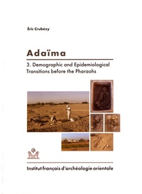Eric Crubézy - Adaïma - Volume 3, Demographic and Epidemiological Transitions before the Pharaohs.