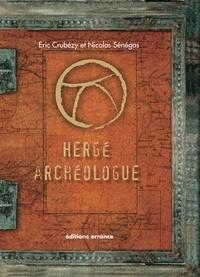 Eric Crubézy et Nicolas Sénégas - Hergé archéologue.