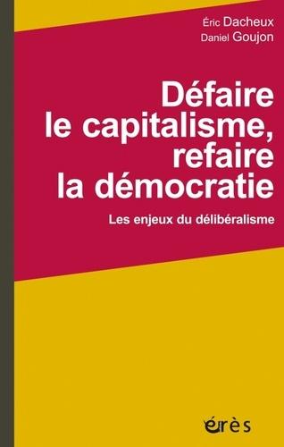 Défaire le capitalisme, refaire la démocratie. Les enjeux du délibéralisme