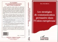 Eric Dacheux - Les stratégies de communication persuasive dans l'Union européenne.