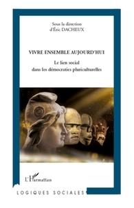 Eric Dacheux - Vivre ensemble aujourd'hui - Le lien social dans les démocraties pluriculturelles.