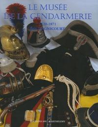 Eric Dagnicourt - La Gendarmerie nationale - Tome 4, Le musée de la gendarmerie 1720-1871.