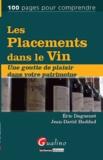Eric Daguenet et Jean-David Haddad - Les placements dans le vin - Une goutte de plaisir dans votre patrimoine.