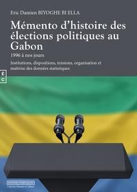 Eric Damien Biyoghe Bi Ella - Mémento d'histoire des élections politiques au Gabon - 1996 à nos jours.