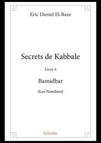 Eric Daniel El-Baze - Secrets de Kabbale - Livre 4 : Bamidbar (Les Nombres).