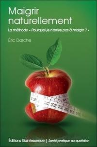 """Eric Darche - Maigrir naturellement - La méthode """"Pourquoi je n'arrive pas à maigrir ?""""."""