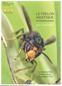 Eric Darrouzet - Le frelon asiatique, un redoutable prédateur - Le connaître pour mieux le combattre.