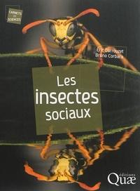 Eric Darrouzet et Bruno Corbara - Les insectes sociaux.