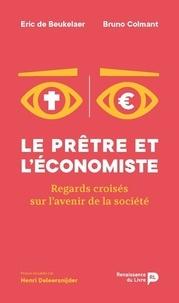 Eric De Beukelaer et Bruno Colmant - Le prêtre et l'économiste - Regards croisés sur l'avenir de la société.