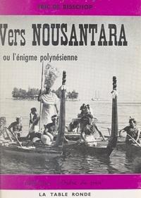 Eric de Bisschop et Robert Argod - Vers Nousantara - Ou l'énigme polynésienne.