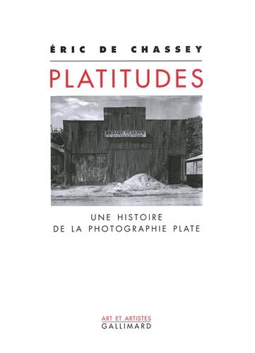 Eric de Chassey - Platitudes - Une histoire de la photographie plate.