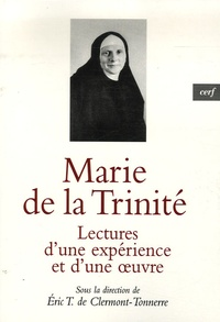 Eric de Clermont-Tonnerre - Marie de la Trinité - Lectures d'une expérience et d'une oeuvre.