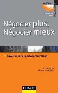 Eric de Cozar et Frédéric Vendeuvre - Négocier plus, négocier mieux - Savoir créer et partager la valeur.