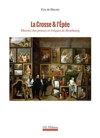 Eric de Haynin - La Crosse et l'Epée - Histoire des princes et évêques de Strasbourg.