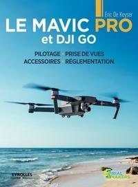 Le Mavic Pro et DJI PRO- Pilotage, prise de vues, accessoires, réglementation - Eric De Keyser pdf epub