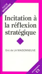 Eric de La Maisonneuve - Incitation à la réflexion stratégique.