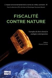 Eric de Mari et Dominique Taurisson-Mouret - Fiscalité contre nature - L'impact environnemental de norme fiscale.