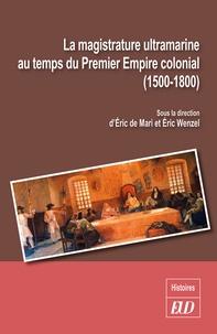 Eric de Mari et Eric Wenzel - La magistrature ultramarine au temps du Premier Empire colonial - (1500-1800).