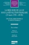 Eric de Mari - La mise hors de la loi sous la Révolution française (19 mars 1793 - An III) - Une étude juridictionnelle et institutionnelle.