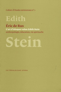 Eric De Rus - L'art d'éduquer selon Edith Stein - Anthropologie, éducation, vie spirituelle.