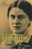 Eric De Rus - La vision éducative d'Edith Stein - Approche d'un geste anthropologique intégral.