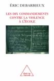 Eric Debarbieux - Dix Commandements contre la violence à l'école (Les).